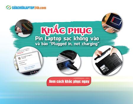 """Pin Laptop sạc không vào và báo """"Plugged in, not charging"""""""